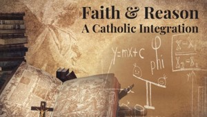 Faith & Reason: A Catholic Integration